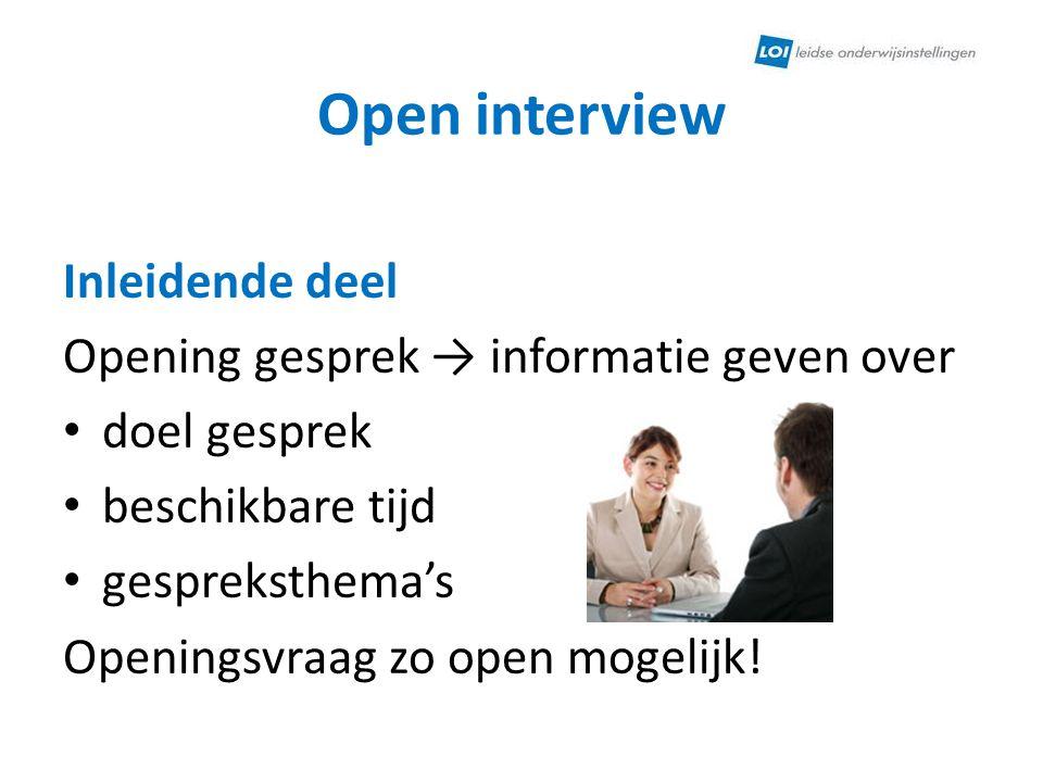 Open interview Inleidende deel Opening gesprek → informatie geven over doel gesprek beschikbare tijd gespreksthema's Openingsvraag zo open mogelijk!