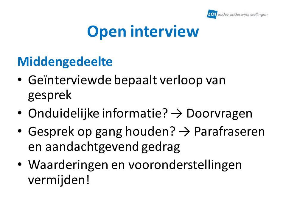 Open interview Middengedeelte Geïnterviewde bepaalt verloop van gesprek Onduidelijke informatie? → Doorvragen Gesprek op gang houden? → Parafraseren e