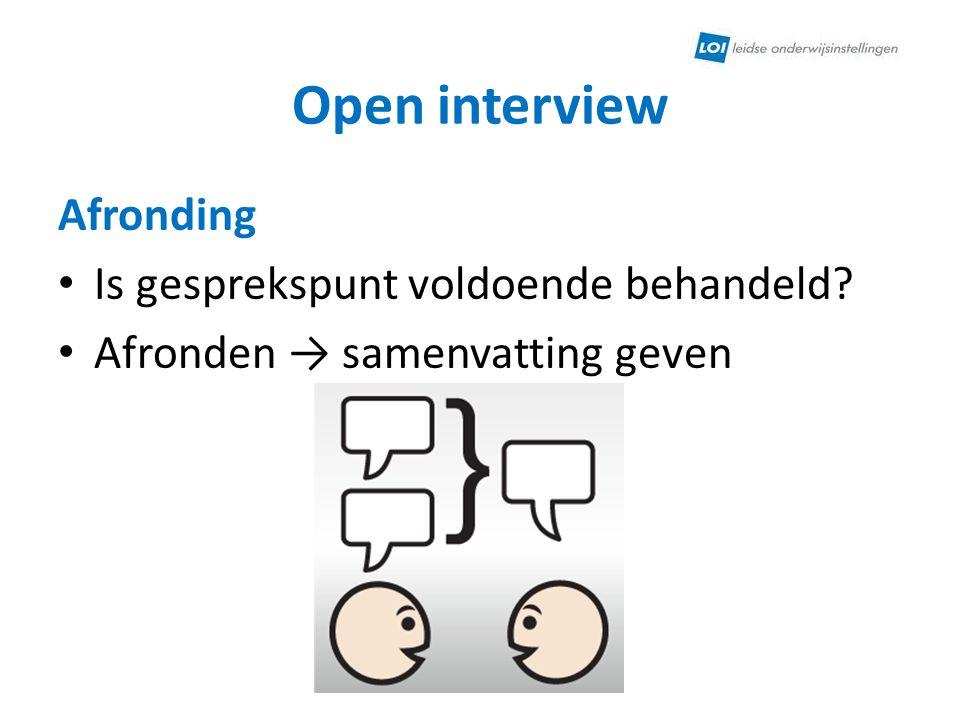 Open interview Afronding Is gesprekspunt voldoende behandeld? Afronden → samenvatting geven