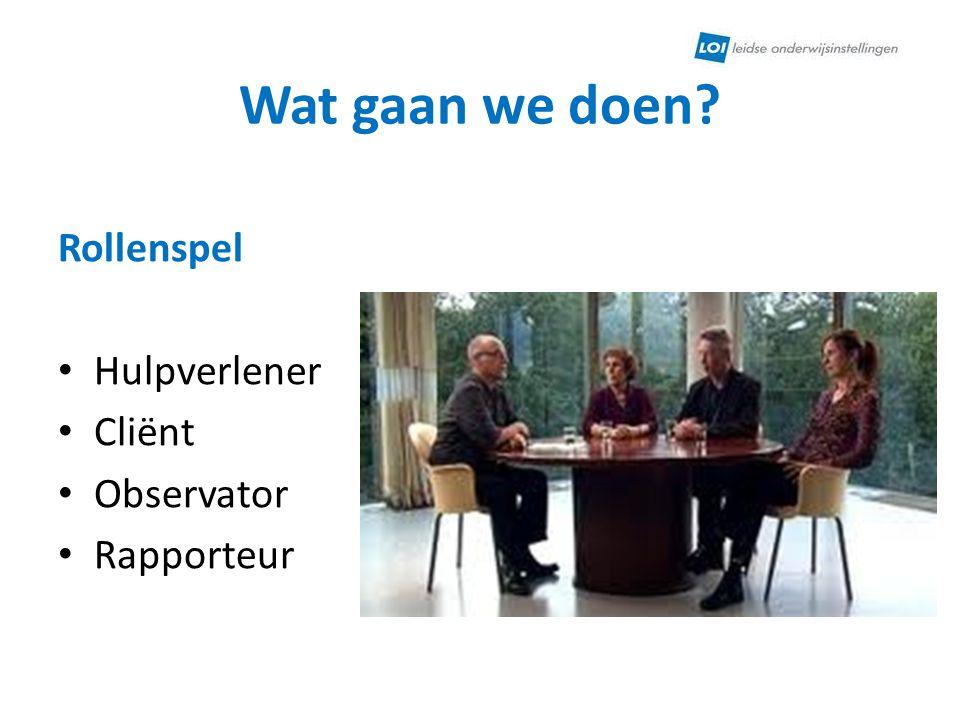 Wat gaan we doen? Rollenspel Hulpverlener Cliënt Observator Rapporteur