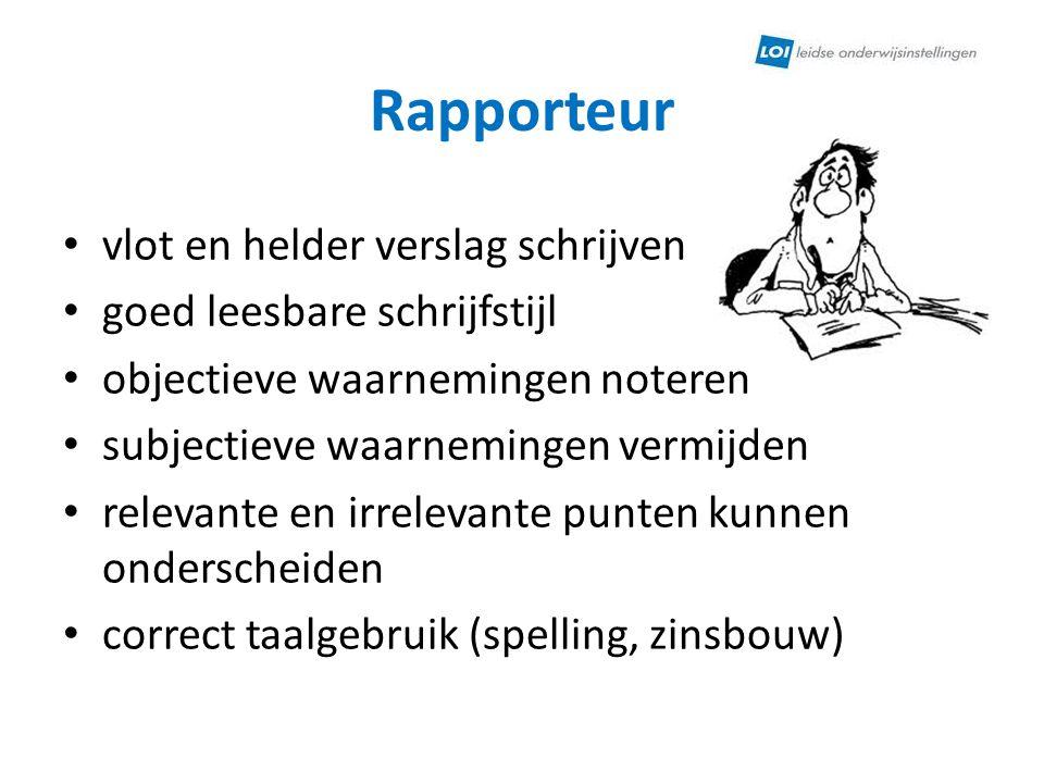 Rapporteur vlot en helder verslag schrijven goed leesbare schrijfstijl objectieve waarnemingen noteren subjectieve waarnemingen vermijden relevante en