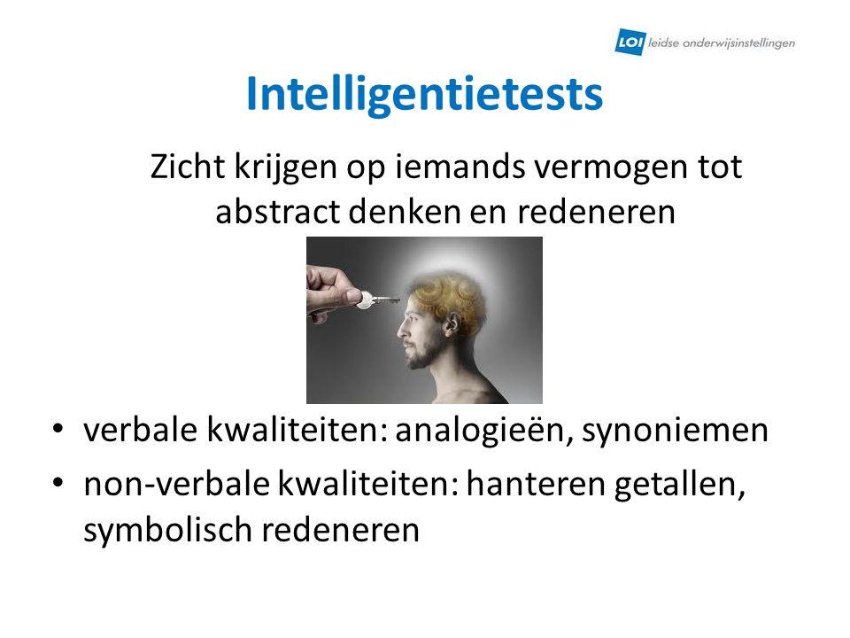 Intelligentietests Zicht krijgen op iemands vermogen tot abstract denken en redeneren verbale kwaliteiten: analogieën, synoniemen non-verbale kwalitei