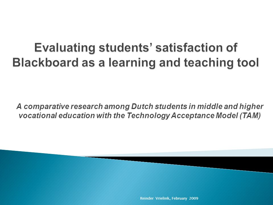 Reinder Vrielink, February 2009 A comparative research among Dutch students in middle and higher vocational education with the Technology Acceptance Model (TAM) Reinder Vrielink, February 2009