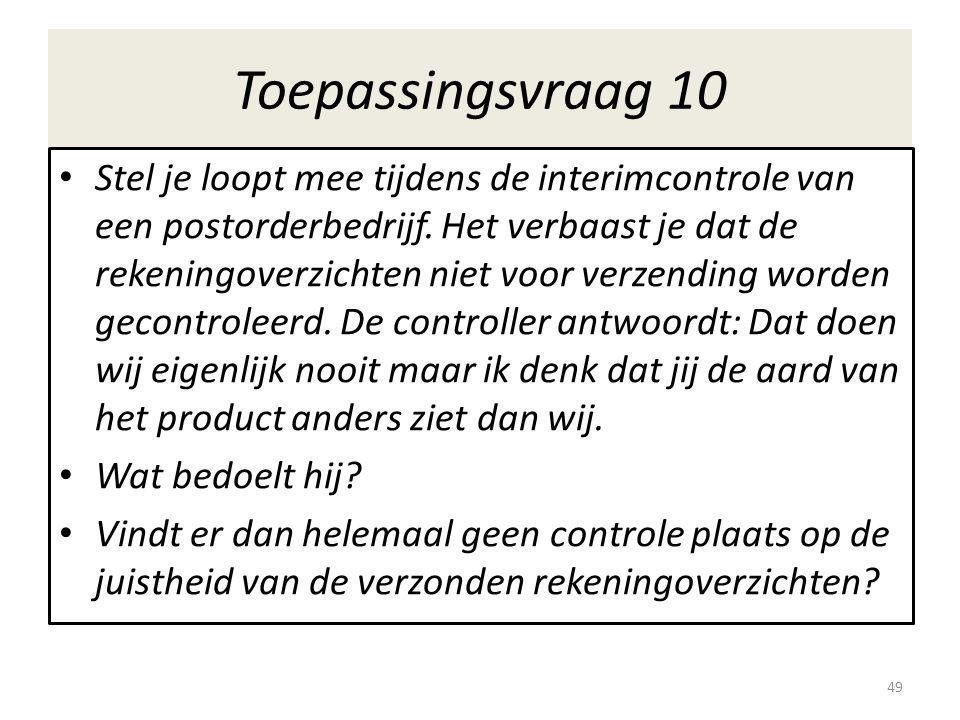 Toepassingsvraag 10 Stel je loopt mee tijdens de interimcontrole van een postorderbedrijf.