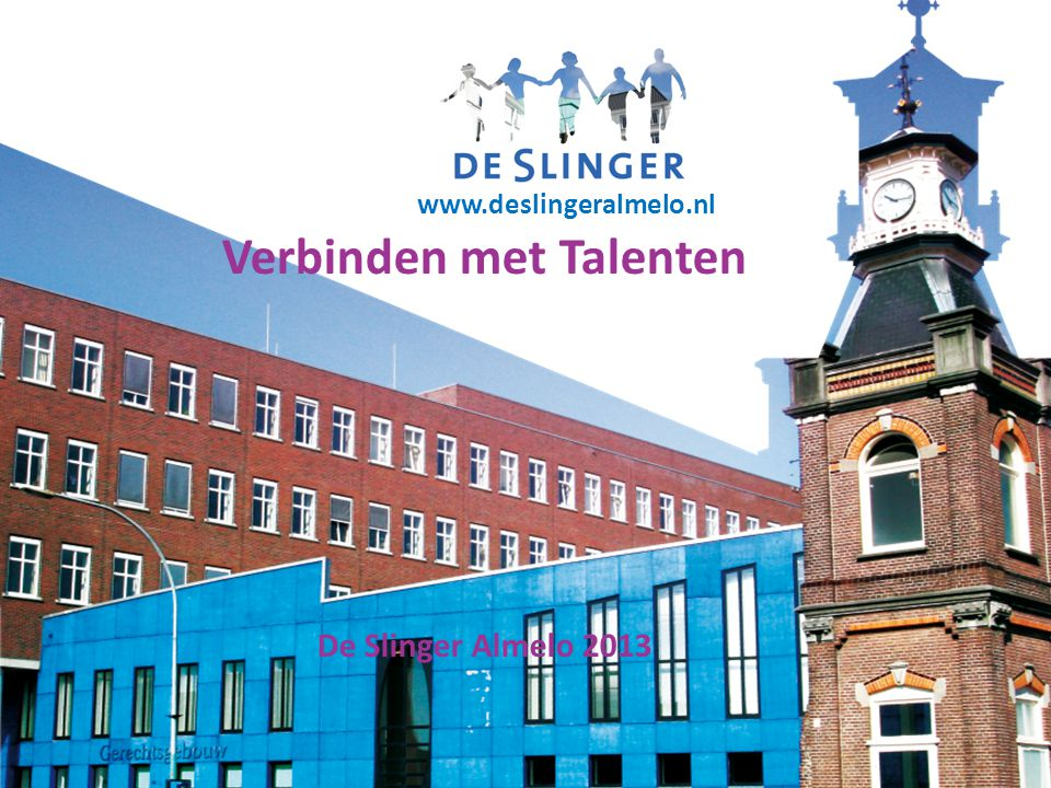 Geeft maatschappelijke initiatieven de kans om een succes te worden. Verbinden met Talenten De Slinger Almelo 2013 www.deslingeralmelo.nl