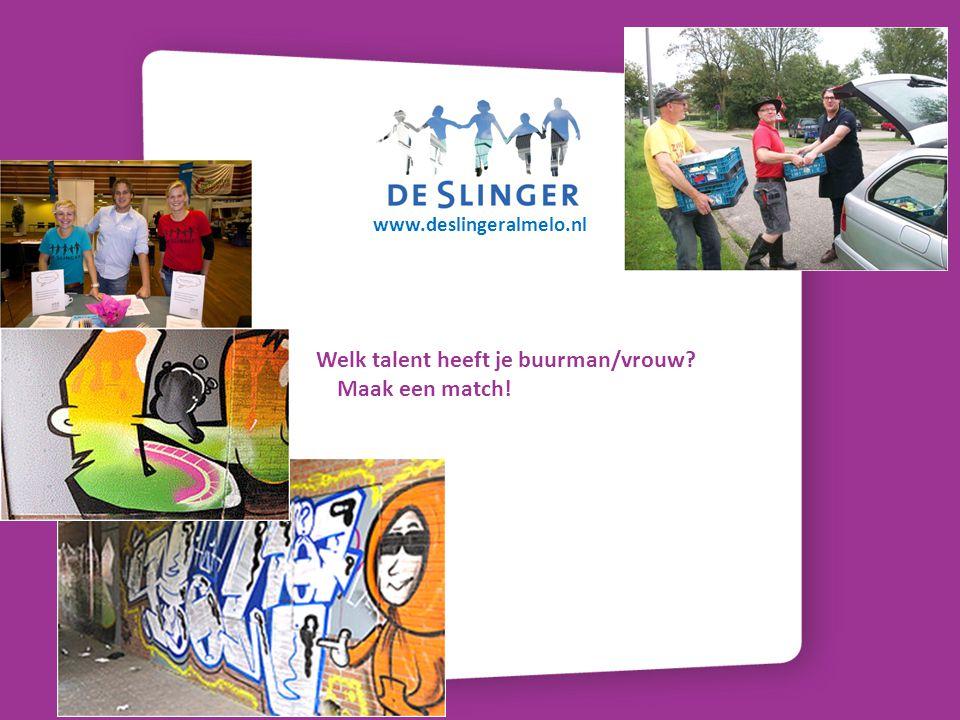 www.deslingeralmelo.nl Welk talent heeft je buurman/vrouw? Maak een match!