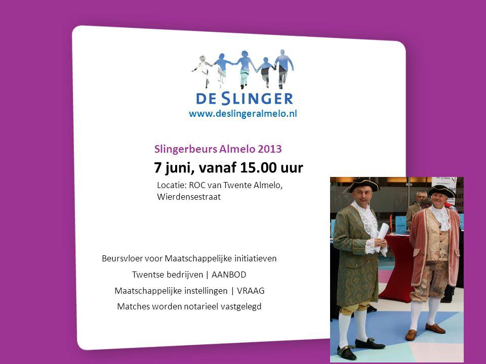 Slingerbeurs Almelo 2013 Locatie: ROC van Twente Almelo, Wierdensestraat 7 juni, vanaf 15.00 uur Beursvloer voor Maatschappelijke initiatieven Twentse