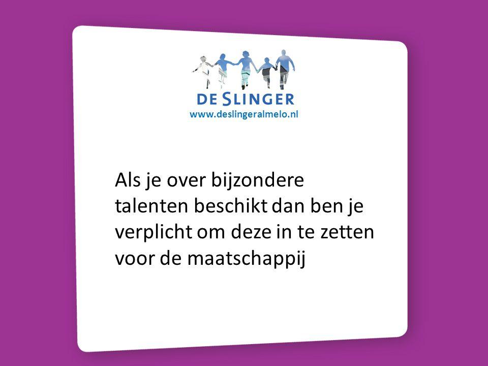 www.deslingeralmelo.nl Welke Talenten zijn er nodig om De Slinger Te Laten functioneren???????.