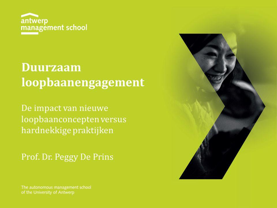 Duurzaam loopbaanengagement De impact van nieuwe loopbaanconcepten versus hardnekkige praktijken Prof. Dr. Peggy De Prins
