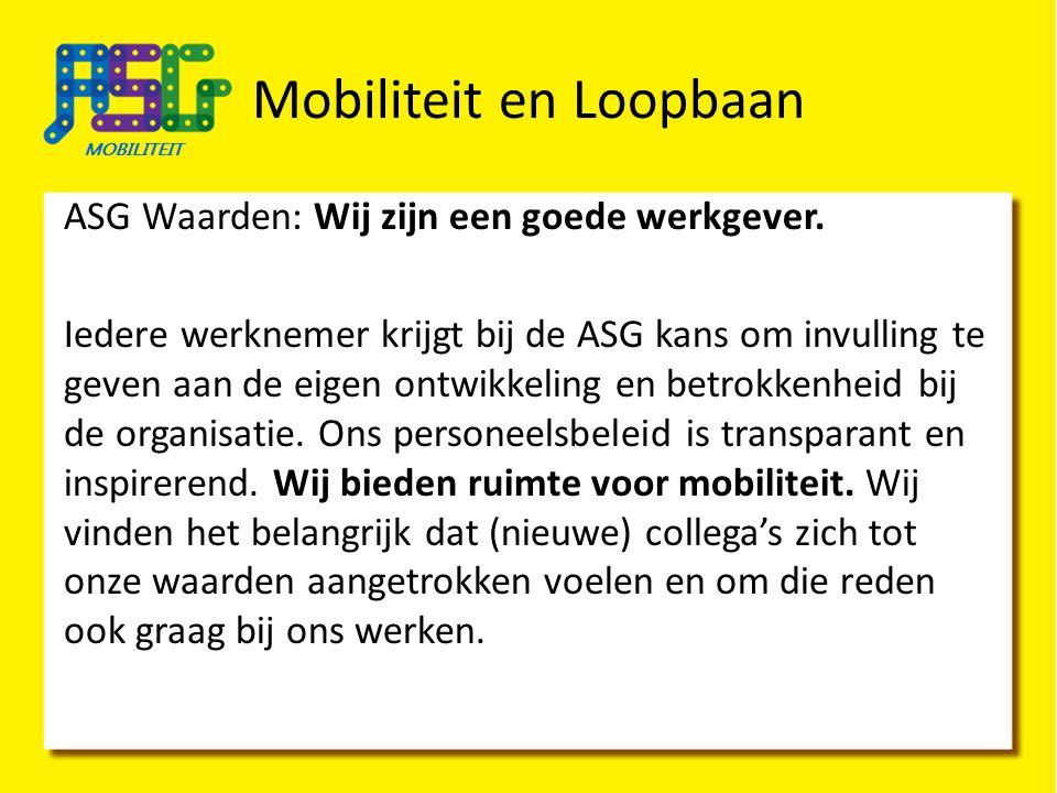 Mobiliteit en Loopbaan ASG Waarden: Wij zijn een goede werkgever. Iedere werknemer krijgt bij de ASG kans om invulling te geven aan de eigen ontwikkel