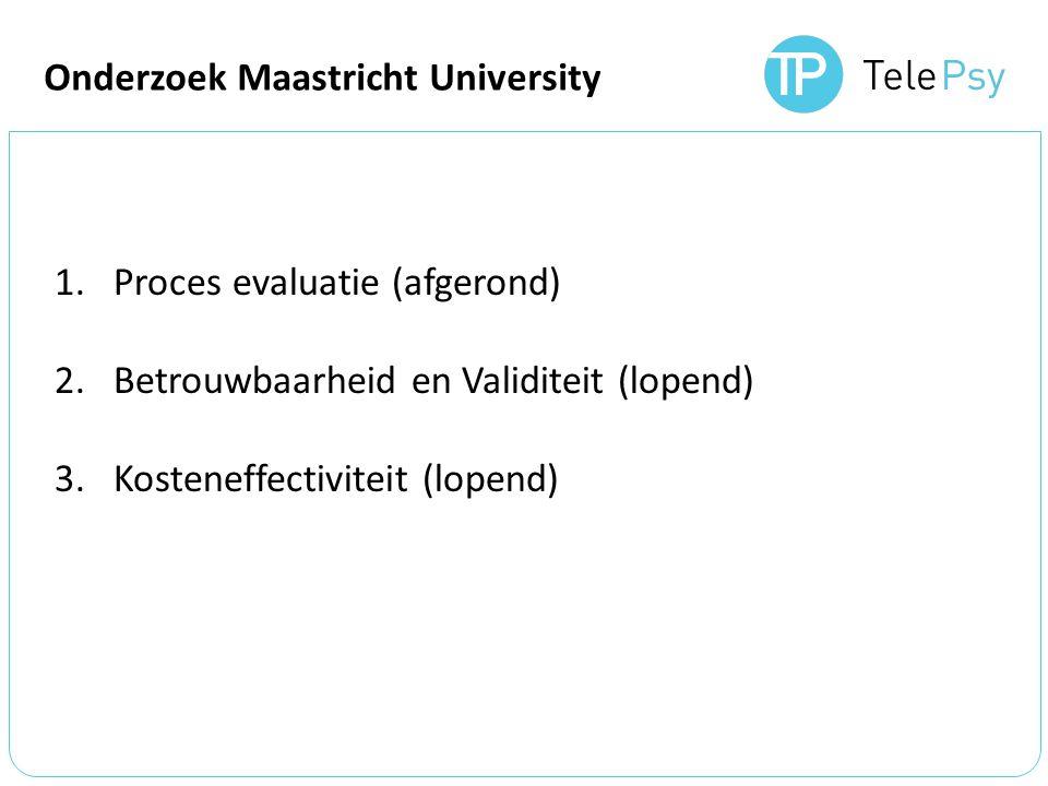 Onderzoek Maastricht University 1.Proces evaluatie (afgerond) 2.Betrouwbaarheid en Validiteit (lopend) 3.Kosteneffectiviteit (lopend)