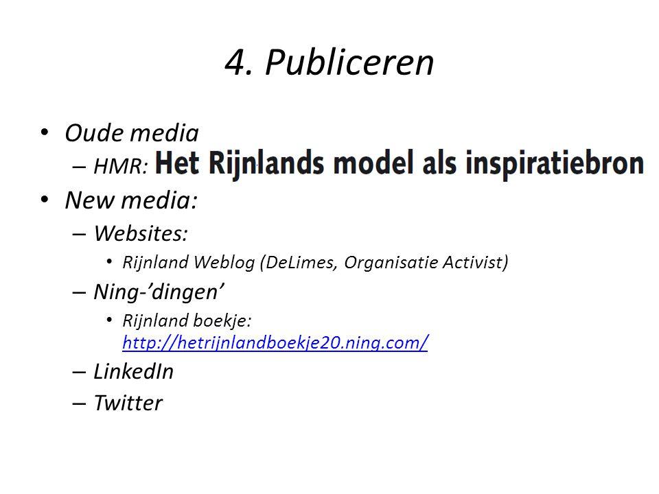 4. Publiceren Oude media – HMR: New media: – Websites: Rijnland Weblog (DeLimes, Organisatie Activist) – Ning-'dingen' Rijnland boekje: http://hetrijn