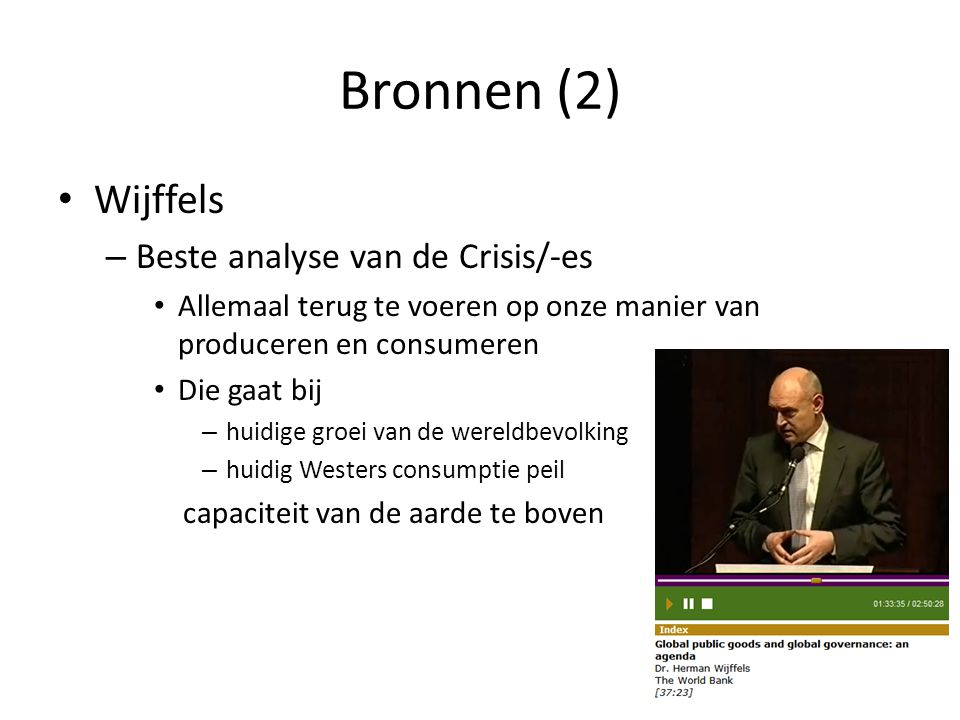 Bronnen (2) Wijffels – Beste analyse van de Crisis/-es Allemaal terug te voeren op onze manier van produceren en consumeren Die gaat bij – huidige gro