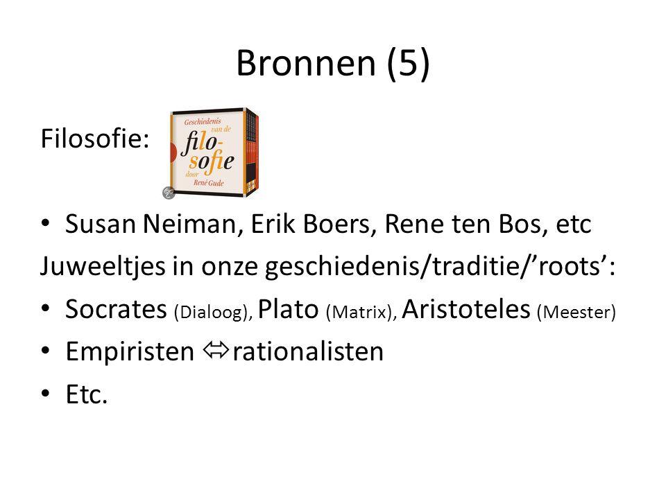 Bronnen (5) Filosofie: Susan Neiman, Erik Boers, Rene ten Bos, etc Juweeltjes in onze geschiedenis/traditie/'roots': Socrates (Dialoog), Plato (Matrix