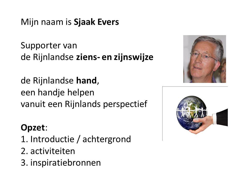 Mijn naam is Sjaak Evers Supporter van de Rijnlandse ziens- en zijnswijze de Rijnlandse hand, een handje helpen vanuit een Rijnlands perspectief Opzet