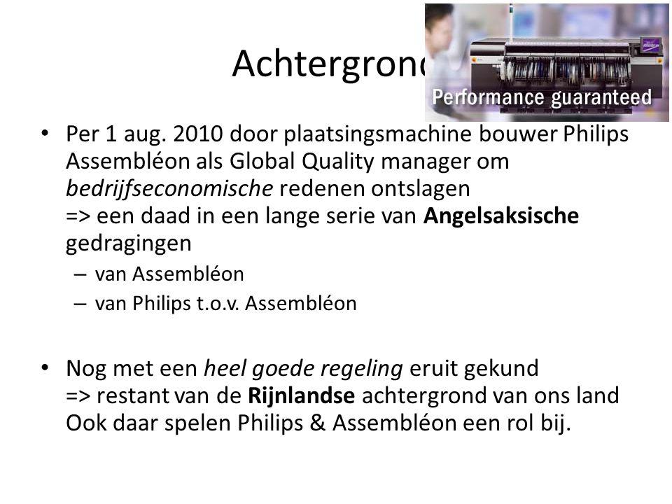 Achtergrond Per 1 aug. 2010 door plaatsingsmachine bouwer Philips Assembléon als Global Quality manager om bedrijfseconomische redenen ontslagen => ee