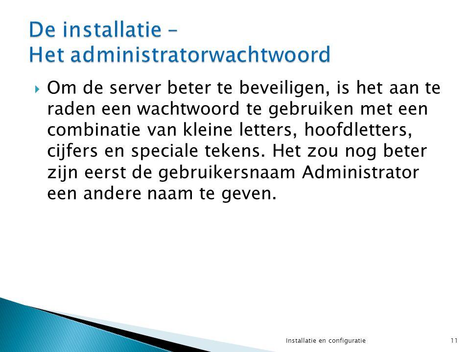  Om de server beter te beveiligen, is het aan te raden een wachtwoord te gebruiken met een combinatie van kleine letters, hoofdletters, cijfers en speciale tekens.