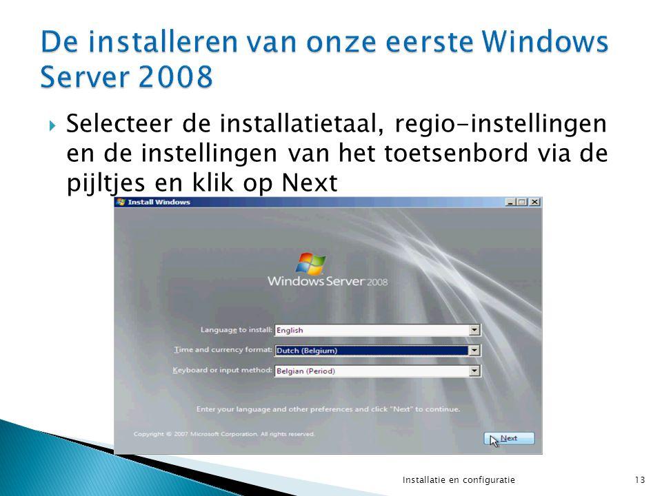  Selecteer de installatietaal, regio-instellingen en de instellingen van het toetsenbord via de pijltjes en klik op Next 13Installatie en configurati