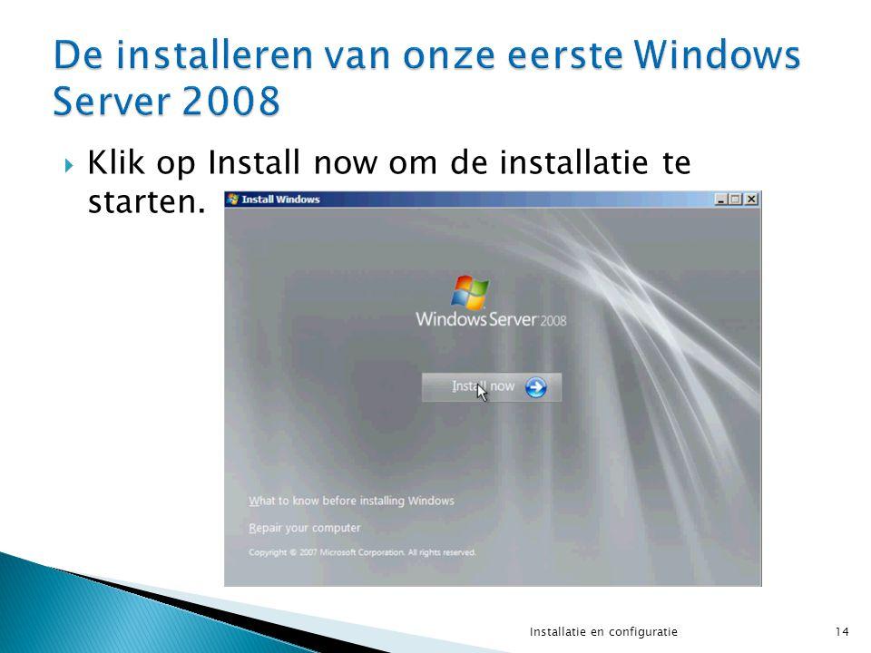  Klik op Install now om de installatie te starten. 14Installatie en configuratie