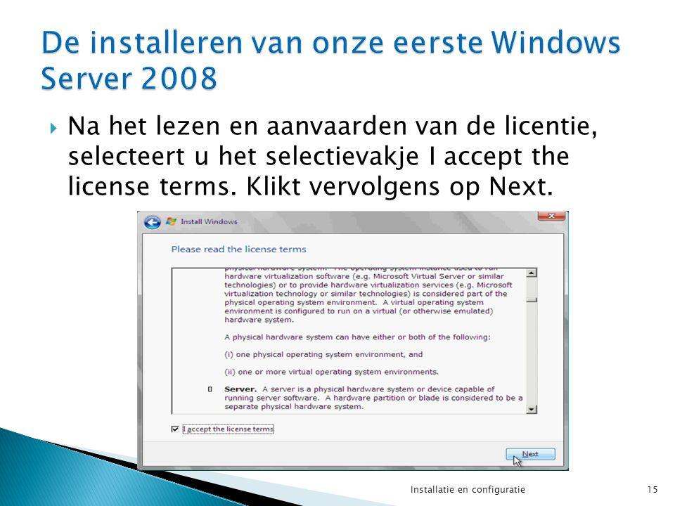  Na het lezen en aanvaarden van de licentie, selecteert u het selectievakje I accept the license terms. Klikt vervolgens op Next. 15Installatie en co