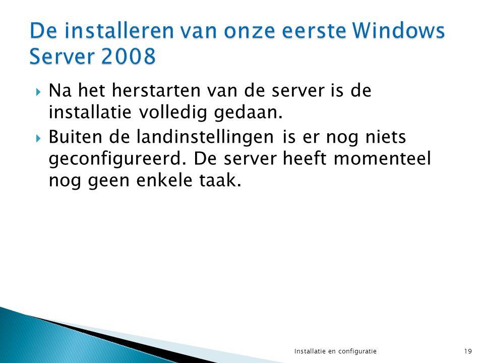  Na het herstarten van de server is de installatie volledig gedaan.  Buiten de landinstellingen is er nog niets geconfigureerd. De server heeft mome