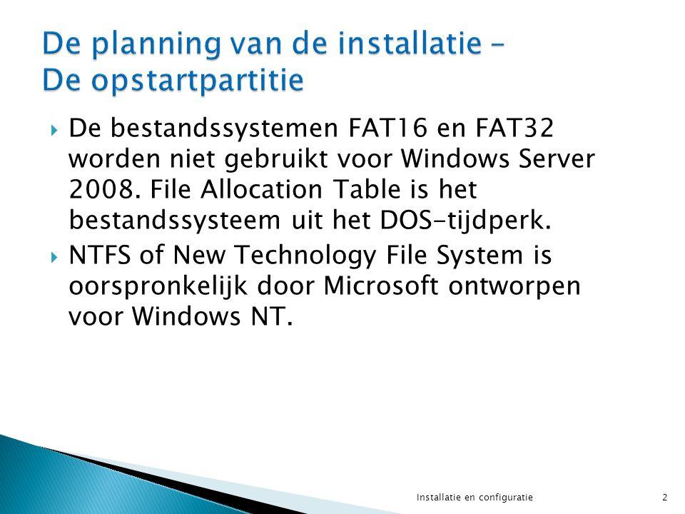  De bestandssystemen FAT16 en FAT32 worden niet gebruikt voor Windows Server 2008. File Allocation Table is het bestandssysteem uit het DOS-tijdperk.
