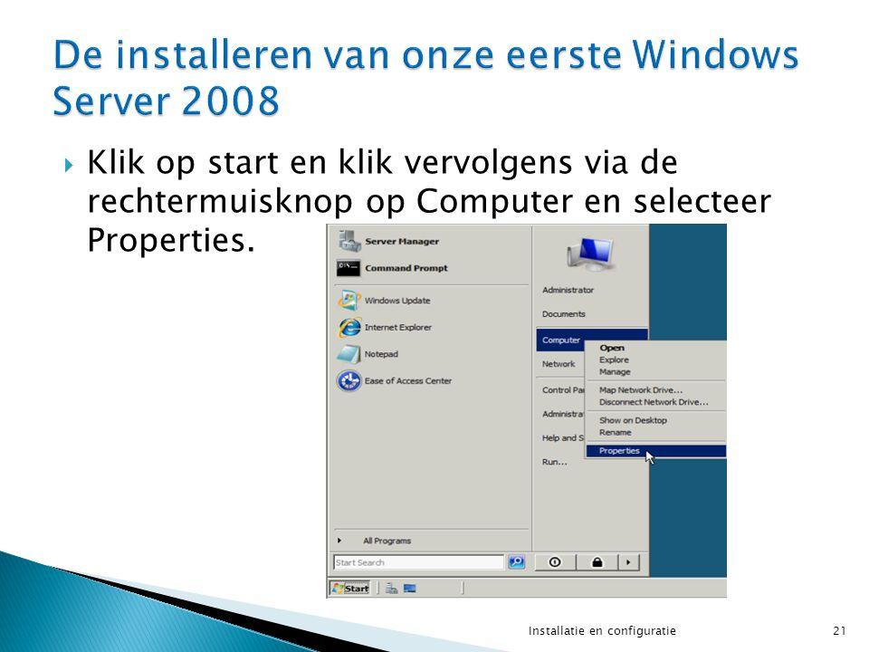  Klik op start en klik vervolgens via de rechtermuisknop op Computer en selecteer Properties. 21Installatie en configuratie