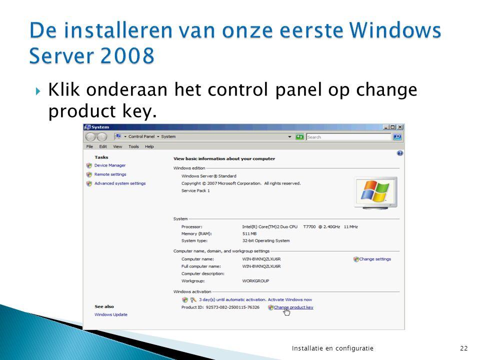  Klik onderaan het control panel op change product key. 22Installatie en configuratie