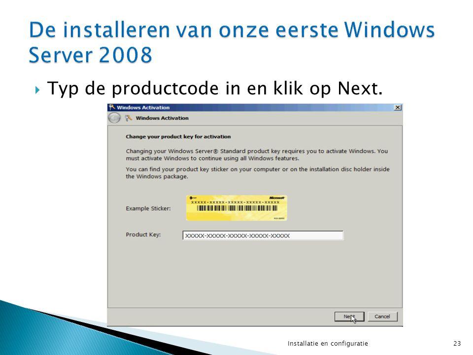  Typ de productcode in en klik op Next. 23Installatie en configuratie
