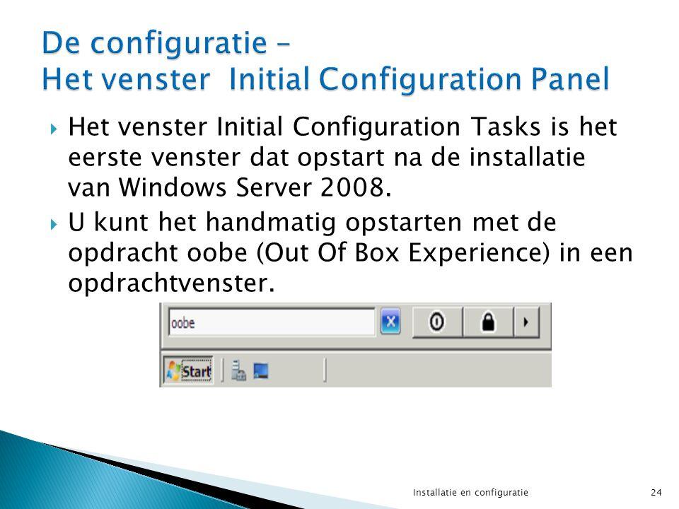  Het venster Initial Configuration Tasks is het eerste venster dat opstart na de installatie van Windows Server 2008.  U kunt het handmatig opstarte