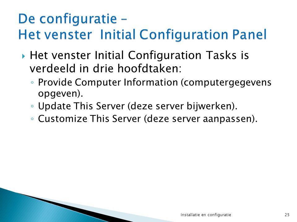  Het venster Initial Configuration Tasks is verdeeld in drie hoofdtaken: ◦ Provide Computer Information (computergegevens opgeven). ◦ Update This Ser