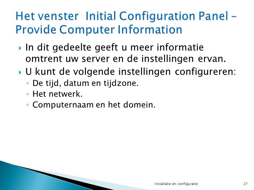 In dit gedeelte geeft u meer informatie omtrent uw server en de instellingen ervan.  U kunt de volgende instellingen configureren: ◦ De tijd, datum