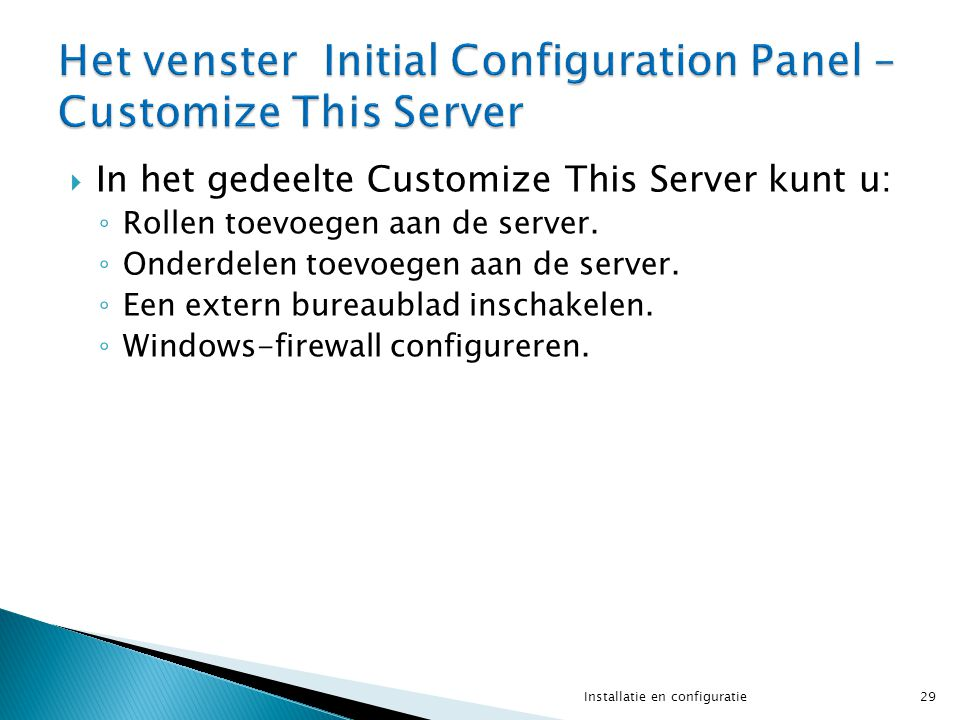  In het gedeelte Customize This Server kunt u: ◦ Rollen toevoegen aan de server. ◦ Onderdelen toevoegen aan de server. ◦ Een extern bureaublad inscha