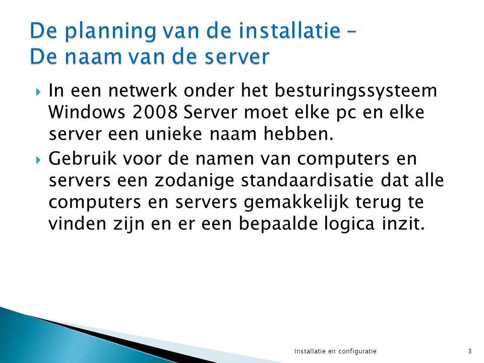  In een netwerk onder het besturingssysteem Windows 2008 Server moet elke pc en elke server een unieke naam hebben.  Gebruik voor de namen van compu