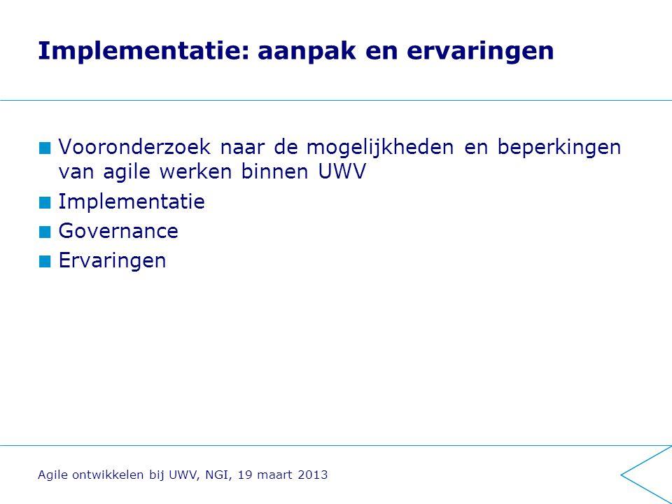 Implementatie: aanpak en ervaringen Vooronderzoek naar de mogelijkheden en beperkingen van agile werken binnen UWV Implementatie Governance Ervaringen
