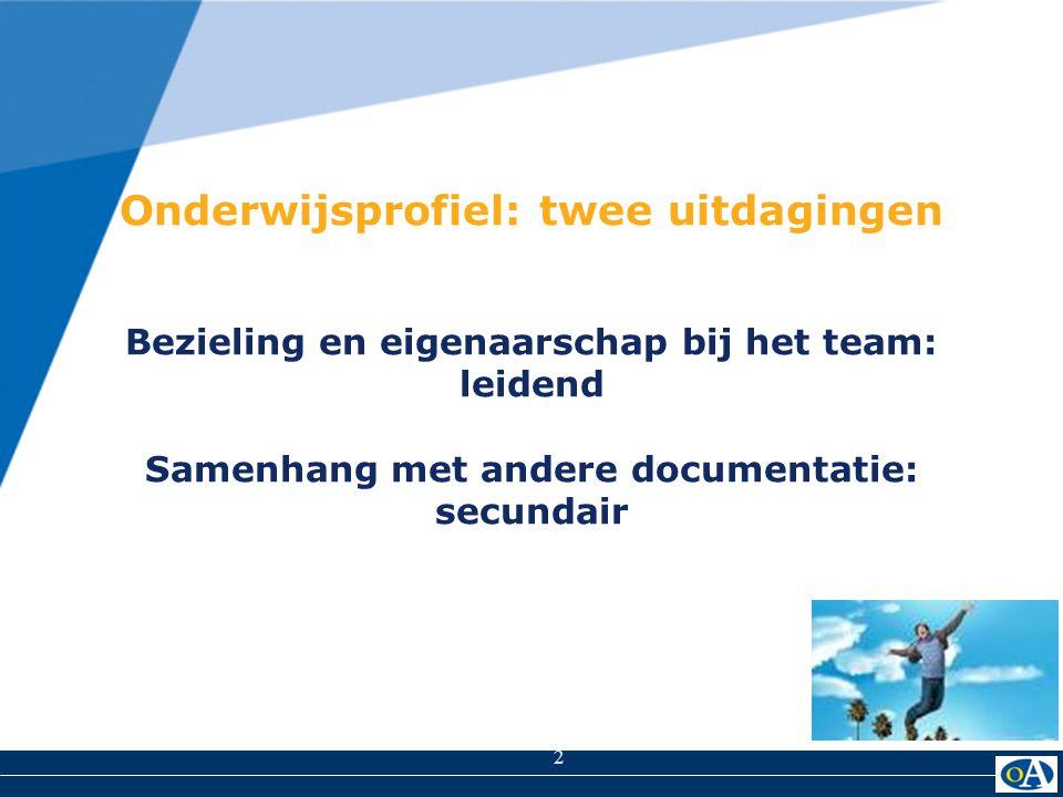 2 Onderwijsprofiel: twee uitdagingen Bezieling en eigenaarschap bij het team: leidend Samenhang met andere documentatie: secundair