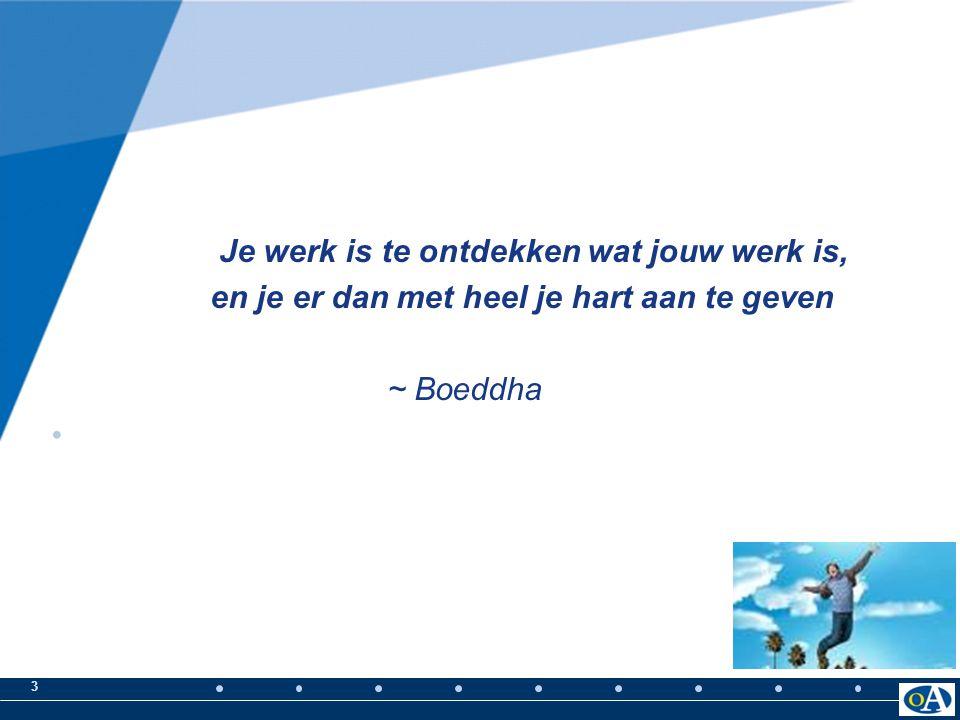 3 Je werk is te ontdekken wat jouw werk is, en je er dan met heel je hart aan te geven ~ Boeddha