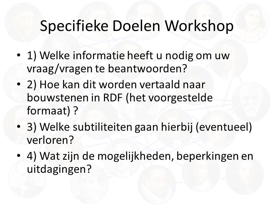 Specifieke Doelen Workshop 1) Welke informatie heeft u nodig om uw vraag/vragen te beantwoorden.