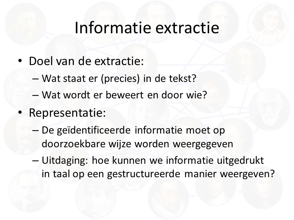 Informatie extractie Doel van de extractie: – Wat staat er (precies) in de tekst.