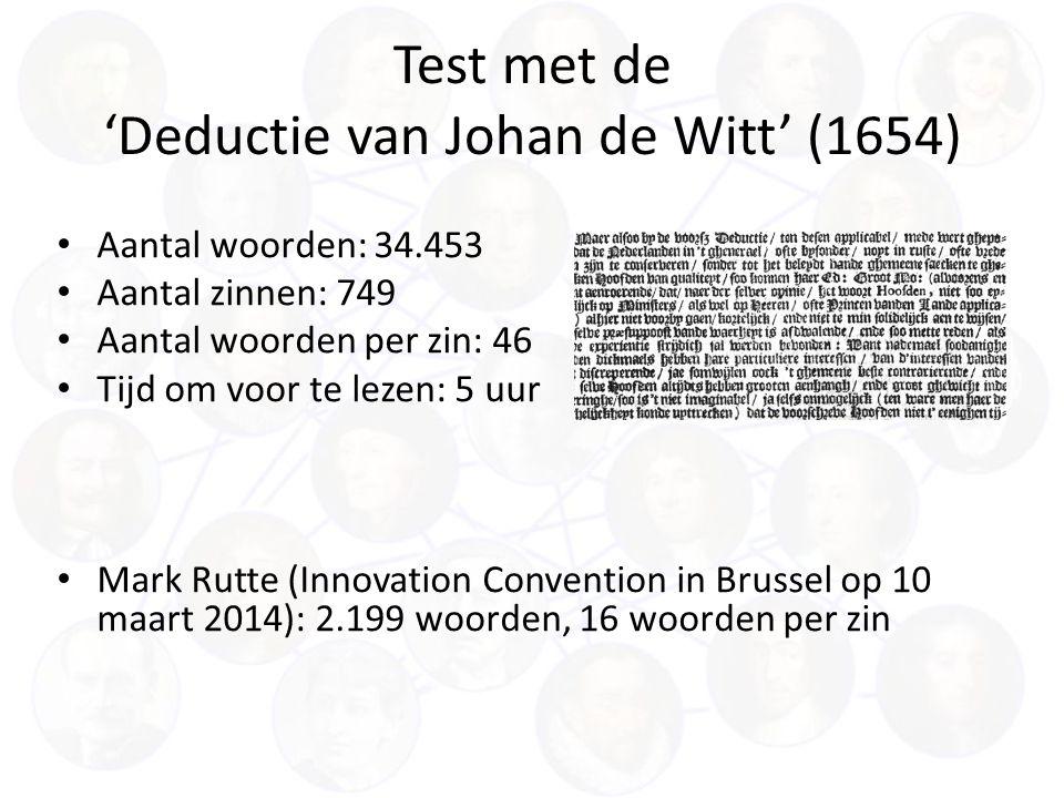 Test met de 'Deductie van Johan de Witt' (1654) Aantal woorden: 34.453 Aantal zinnen: 749 Aantal woorden per zin: 46 Tijd om voor te lezen: 5 uur Mark Rutte (Innovation Convention in Brussel op 10 maart 2014): 2.199 woorden, 16 woorden per zin