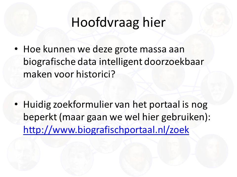 Hoofdvraag hier Hoe kunnen we deze grote massa aan biografische data intelligent doorzoekbaar maken voor historici.