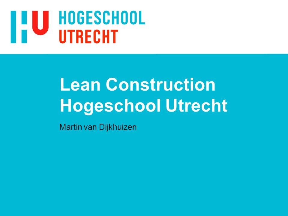 Lean Construction Hogeschool Utrecht Martin van Dijkhuizen