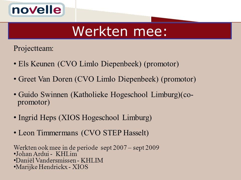 Werkten mee: Projectteam: Els Keunen (CVO Limlo Diepenbeek) (promotor) Greet Van Doren (CVO Limlo Diepenbeek) (promotor) Guido Swinnen (Katholieke Hogeschool Limburg)(co- promotor) Ingrid Heps (XIOS Hogeschool Limburg) Leon Timmermans (CVO STEP Hasselt) Werkten ook mee in de periode sept 2007 – sept 2009 Johan Ardui - KHLim Daniël Vandersmissen - KHLIM Marijke Hendrickx - XIOS