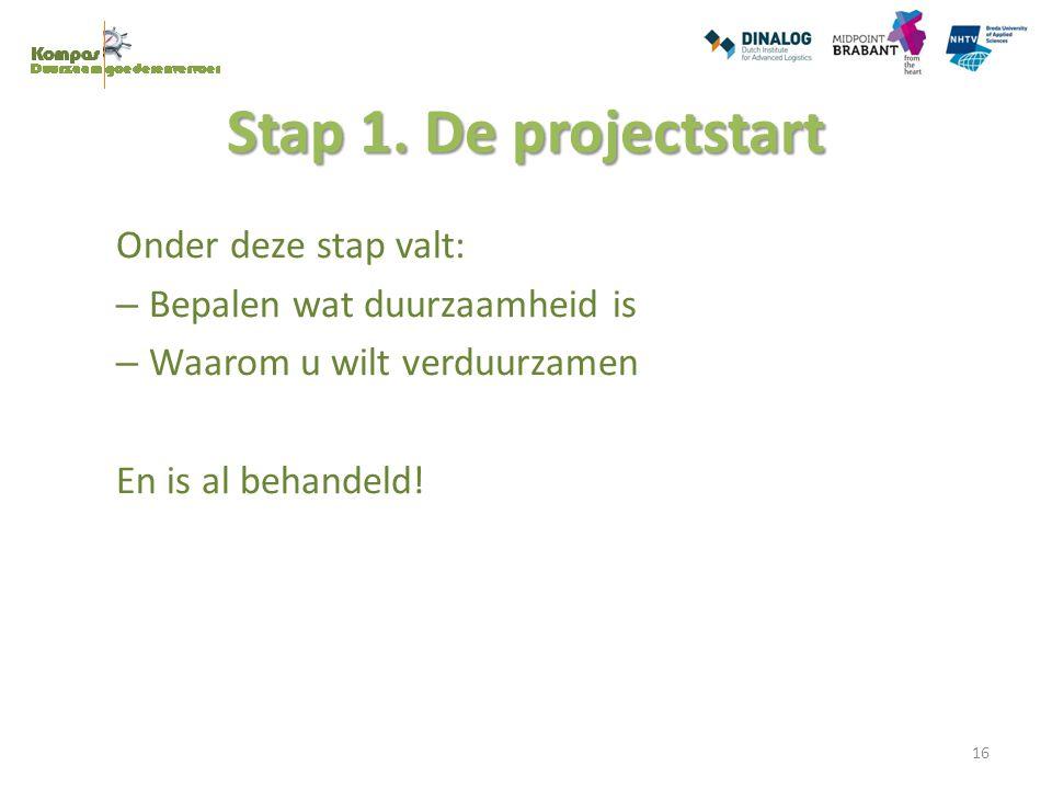 Stap 1. De projectstart Onder deze stap valt: – Bepalen wat duurzaamheid is – Waarom u wilt verduurzamen En is al behandeld! 16