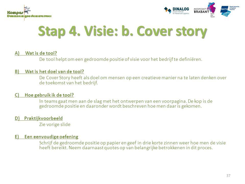 Stap 4. Visie: b. Cover story A) Wat is de tool? De tool helpt om een gedroomde positie of visie voor het bedrijf te definiëren. B) Wat is het doel va