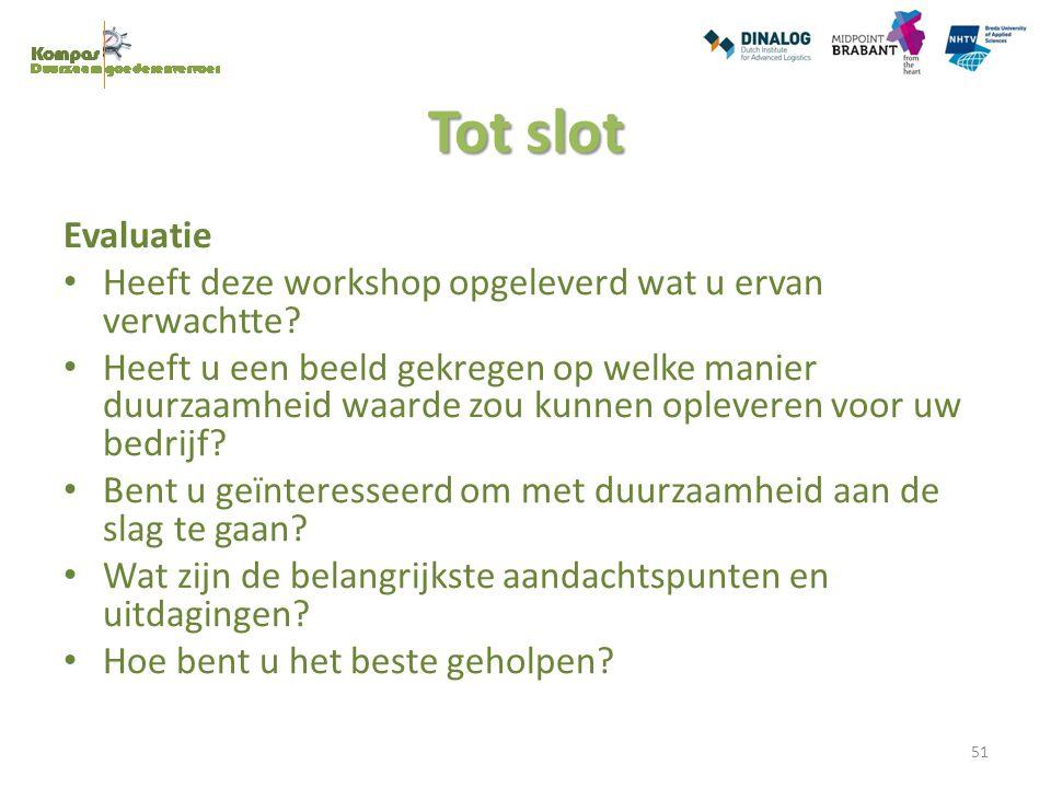 Tot slot Evaluatie Heeft deze workshop opgeleverd wat u ervan verwachtte? Heeft u een beeld gekregen op welke manier duurzaamheid waarde zou kunnen op