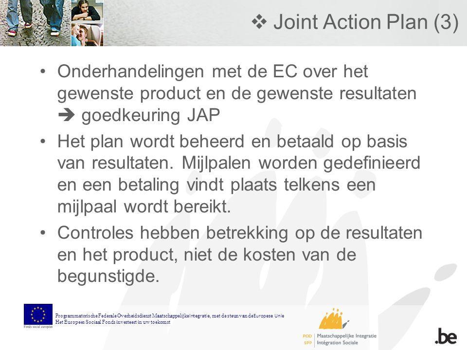  Joint Action Plan (3) Onderhandelingen met de EC over het gewenste product en de gewenste resultaten  goedkeuring JAP Het plan wordt beheerd en betaald op basis van resultaten.