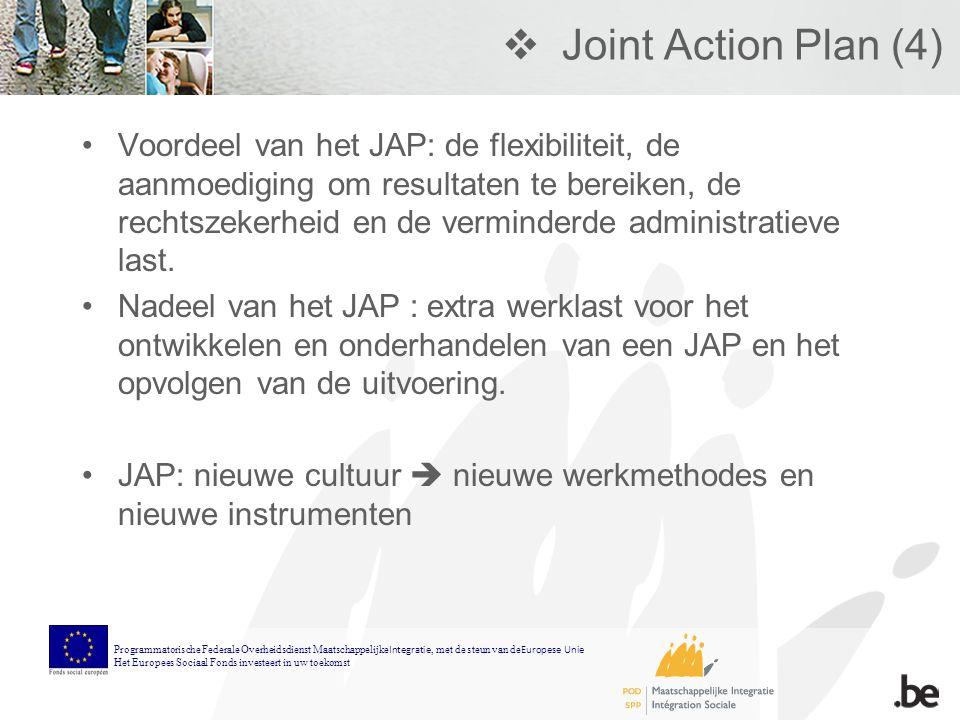 Joint Action Plan (4) Voordeel van het JAP: de flexibiliteit, de aanmoediging om resultaten te bereiken, de rechtszekerheid en de verminderde administratieve last.
