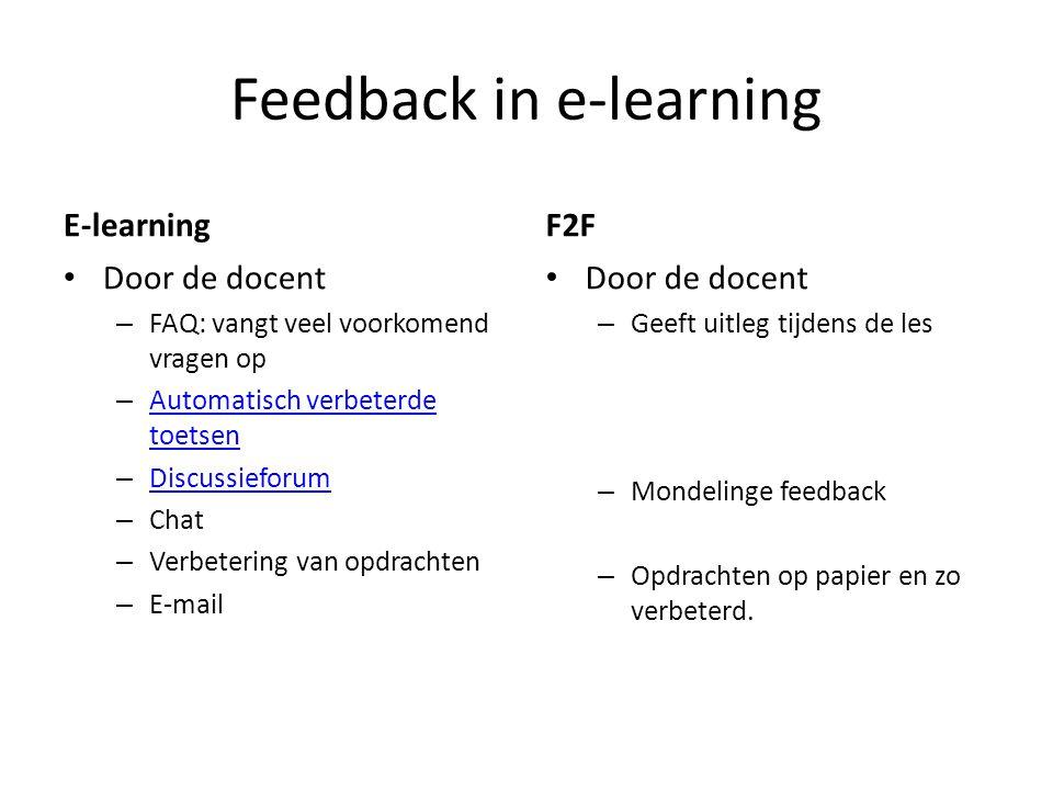 Feedback in e-learning E-learning Door de docent – FAQ: vangt veel voorkomend vragen op – Automatisch verbeterde toetsen Automatisch verbeterde toetse
