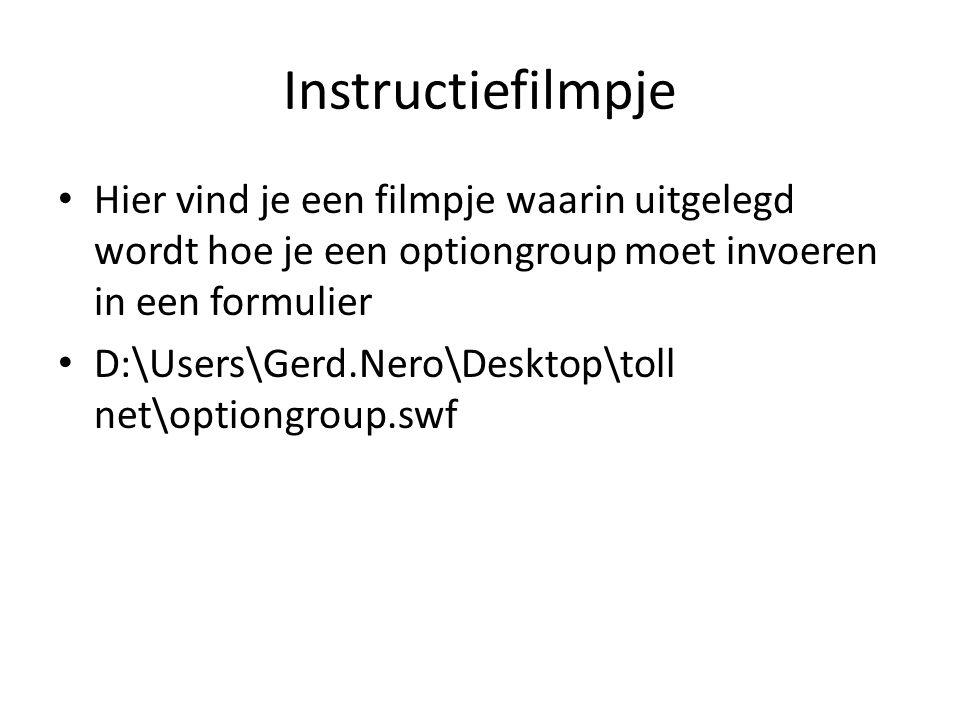 Instructiefilmpje Hier vind je een filmpje waarin uitgelegd wordt hoe je een optiongroup moet invoeren in een formulier D:\Users\Gerd.Nero\Desktop\tol